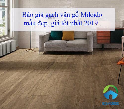 Bảng báo giá gạch vân gỗ Mikado giá tốt nhất 2019