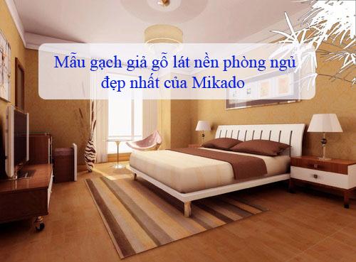 Tổng hợp mẫu gạch giả gỗ lát nền phòng ngủ Mikado đẹp nhất