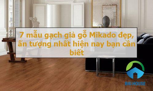 TOP mẫu gạch giả gỗ Mikado đẹp nhất 2020 kèm bảng giá chi tiết