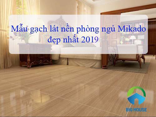 Nguyên tắc chọn và mẫu gạch lát nền phòng ngủ Mikado đẹp nhất 2019