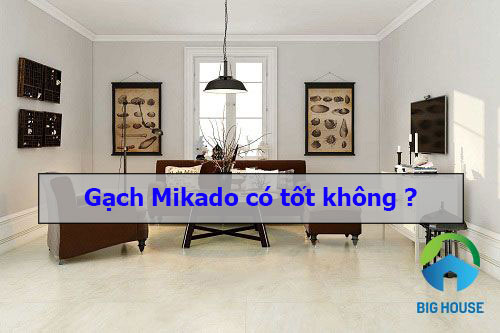 Gạch Mikado có tốt không? Tư vấn chuẩn xác từ chuyên gia