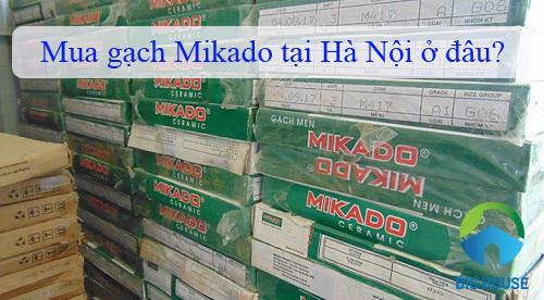 Mua gạch Mikado tại Hà Nội ở đâu uy tín và chính hãng nhất?