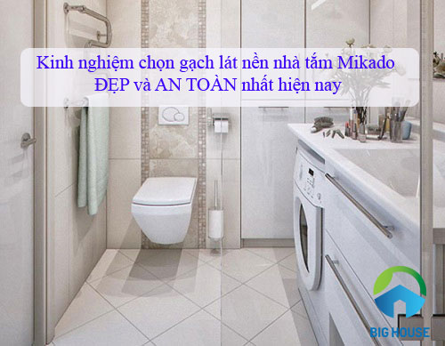 Ý tưởng chọn gạch lát nền nhà tắm Mikado chất lượng, độc đáo nhất hiện nay