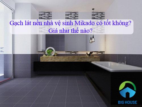 Gạch lát nền nhà vệ sinh Mikado có tốt không? Bảng giá chi tiết nhất
