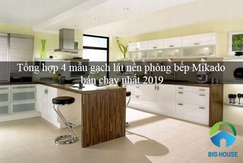 Tổng hợp 4 mẫu gạch lát nền phòng bếp Mikado bán chạy nhất 2019