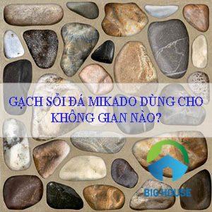 Gạch sỏi đá mikado nên dùng cho không gian nào?