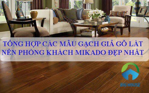 Các mẫu gạch giả gỗ lát nền phòng khách đẹp – độc nhất từ Mikado