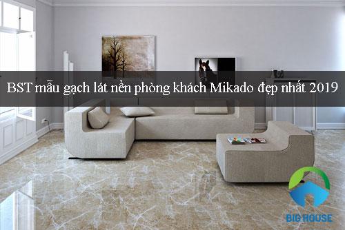 BST các mẫu gạch lát nền phòng khách Mikado đẹp nhất 2019