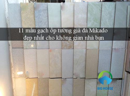 11 mẫu gạch ốp tường giả đá Mikado đẹp nhất cho không gian nhà bạn