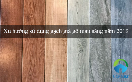 Xu hướng sử dụng gạch giả gỗ màu sáng năm 2019