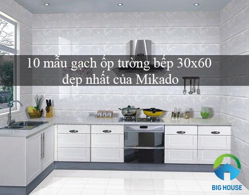 Giới thiệu Top 10 mẫu gạch ốp tường bếp 30×60 đẹp nhất của Mikado