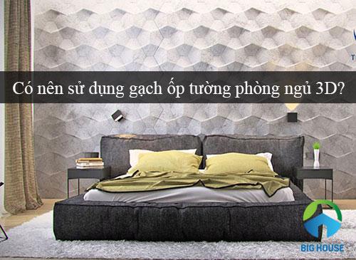 Chia sẻ kinh nghiệm: Có nên sử dụng gạch ốp tường phòng ngủ 3D?